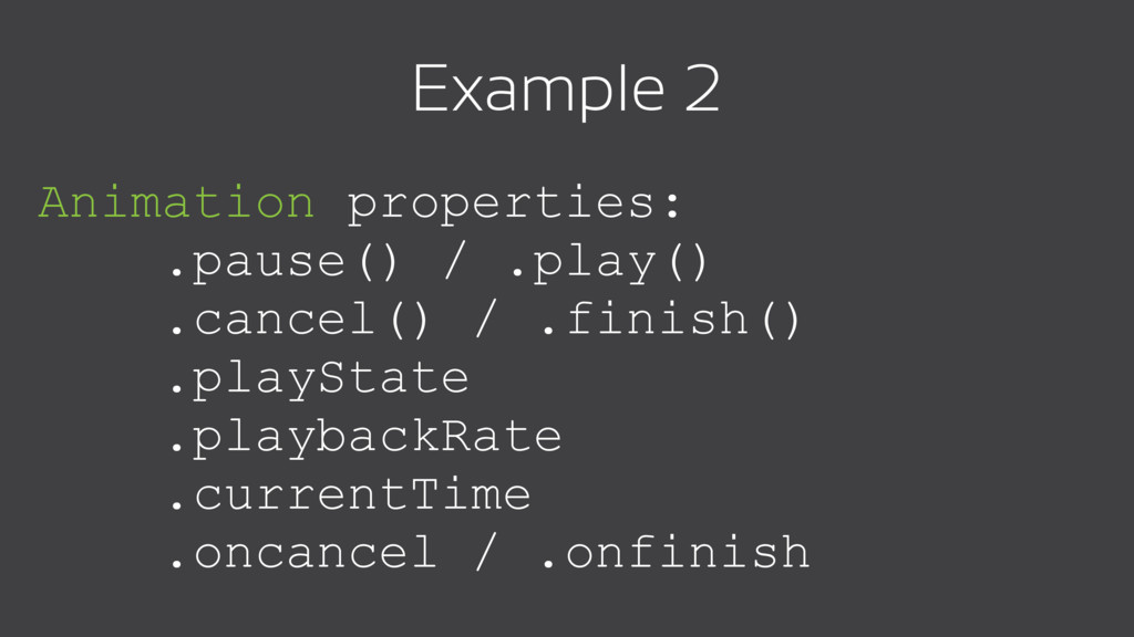 Animation properties: .pause() / .play() .cance...