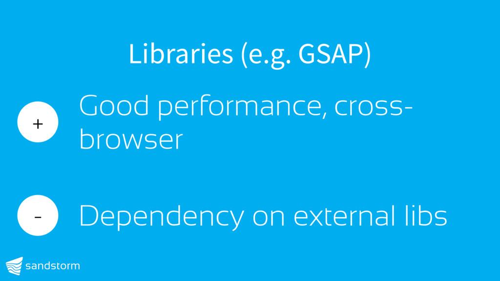 Libraries (e.g. GSAP) + Good performance, cross...