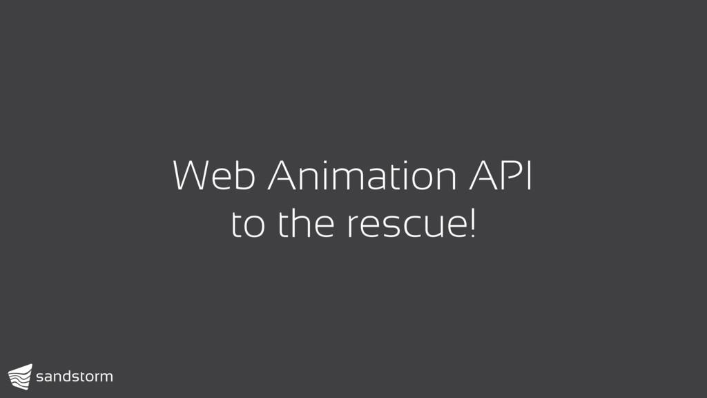 Web Animation API to the rescue!