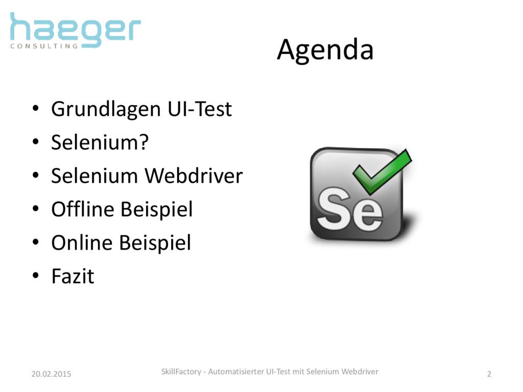 Agenda • Grundlagen UI-Test • Selenium? • Selen...
