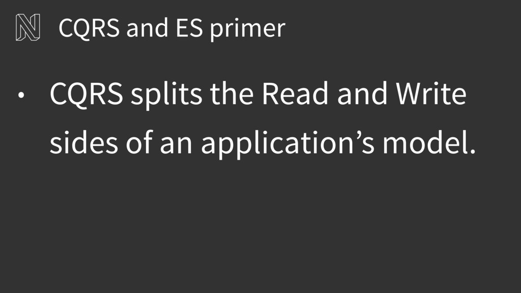 CQRS and ES primer • CQRS splits the Read and W...