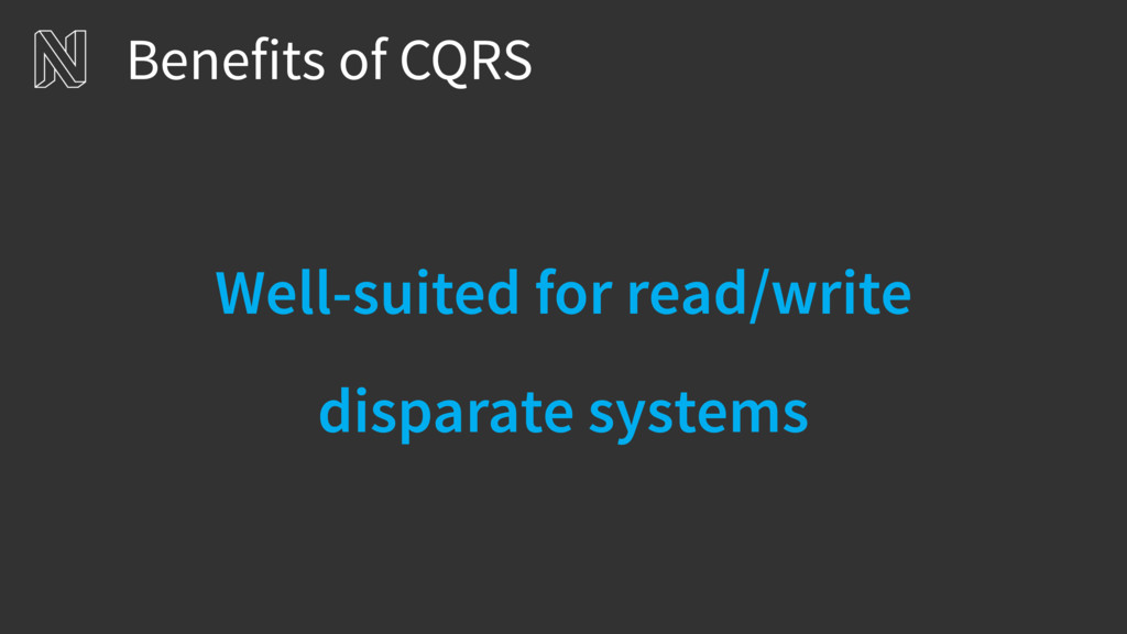 Benefits of CQRS Well-suited for read/write 