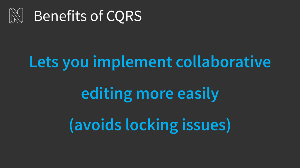 Benefits of CQRS Lets you implement collaborati...