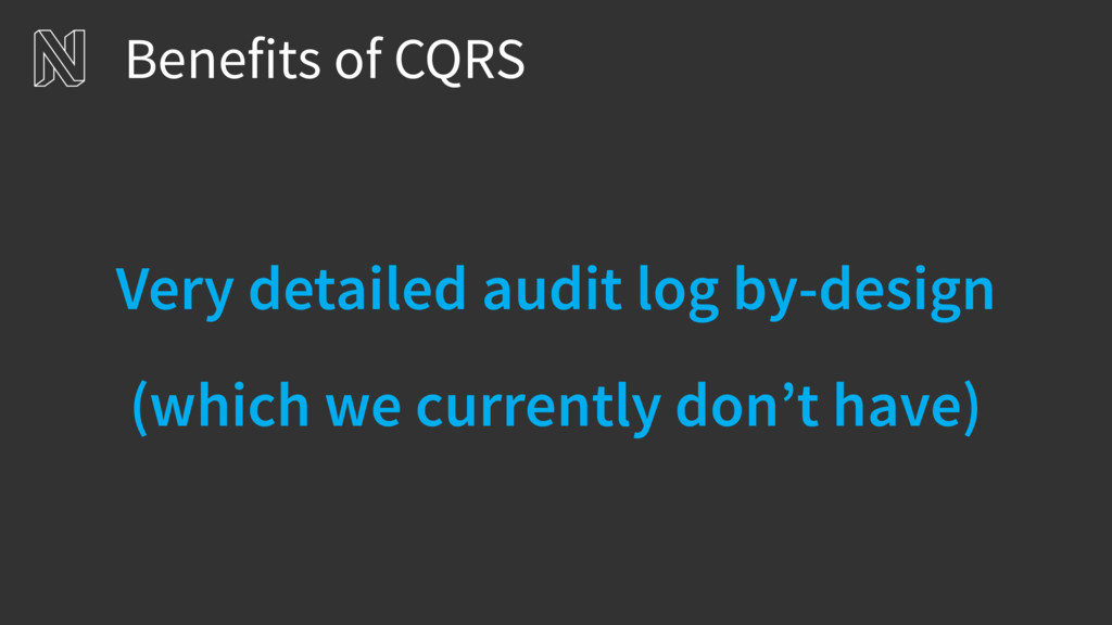 Benefits of CQRS Very detailed audit log by-des...