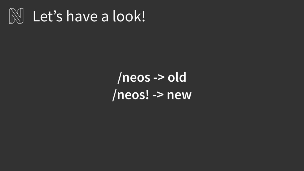 Let's have a look! /neos -> old /neos! -> new