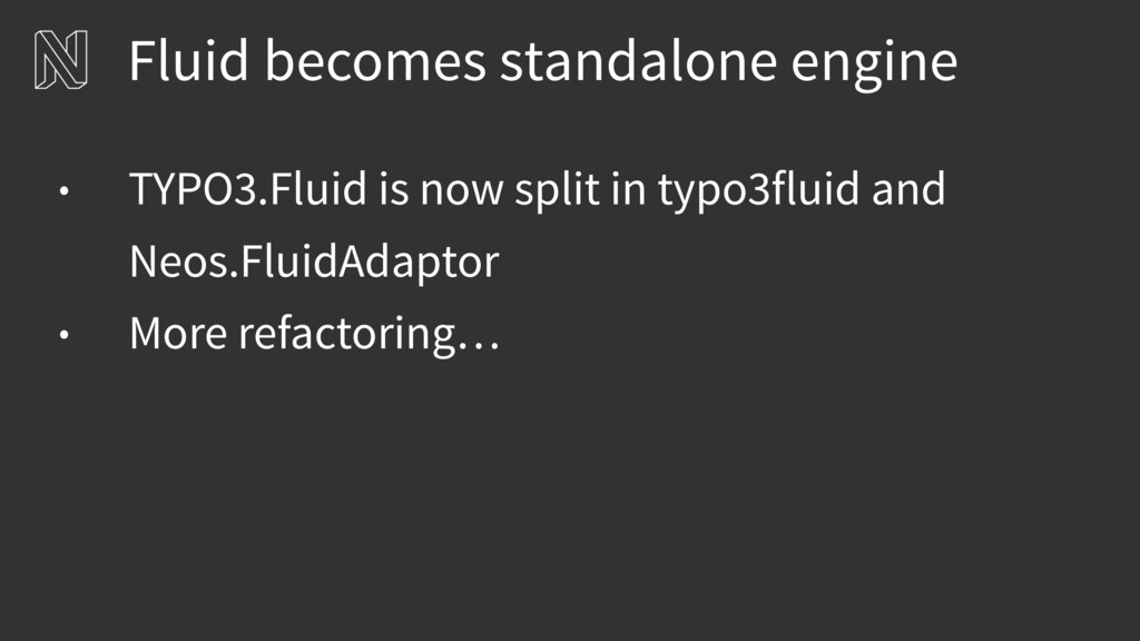 Fluid becomes standalone engine • TYPO3.Fluid i...