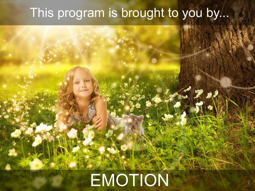 !2 EMOTION This program is brought to you by...
