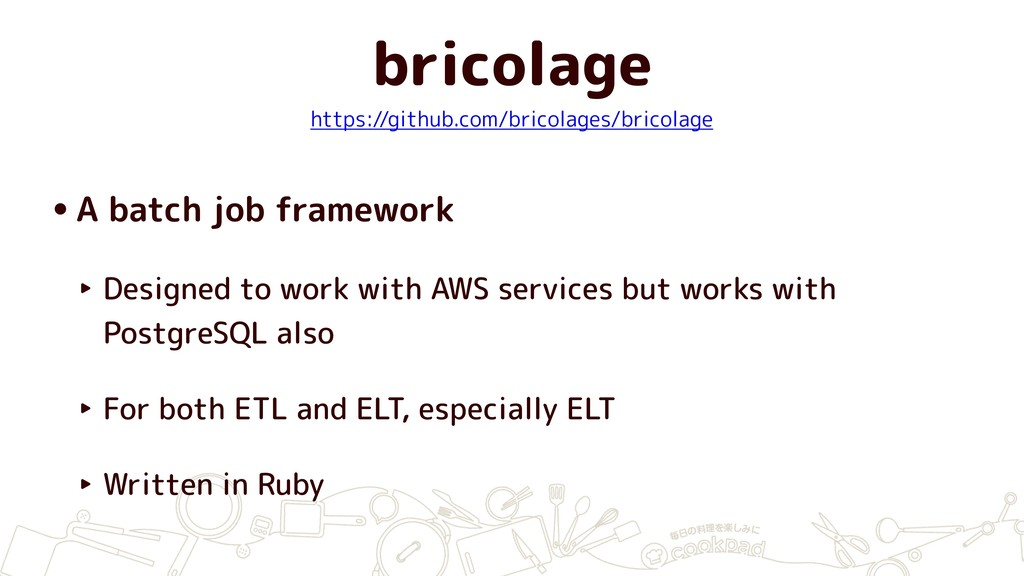 bricolage •A batch job framework ‣ Designed to ...