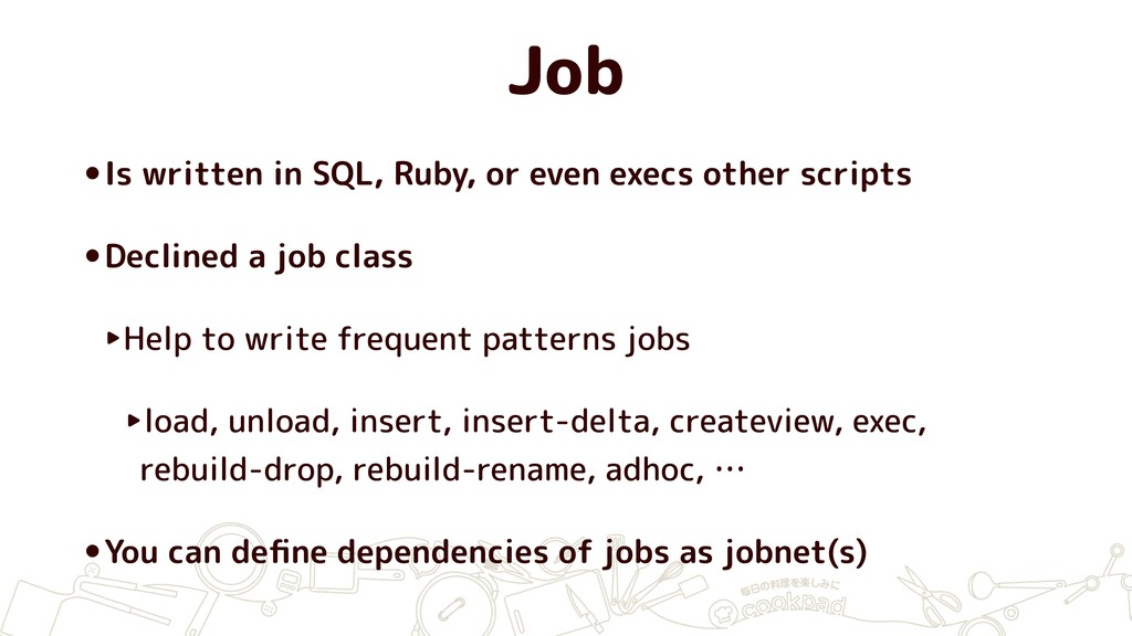 Job •Is written in SQL, Ruby, or even execs oth...