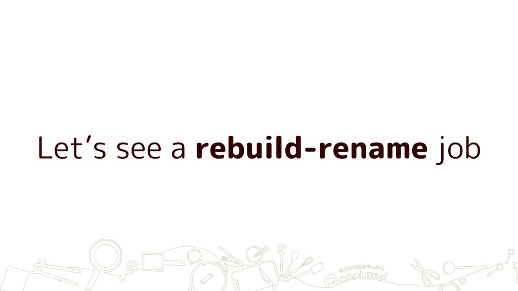 Let's see a rebuild-rename job