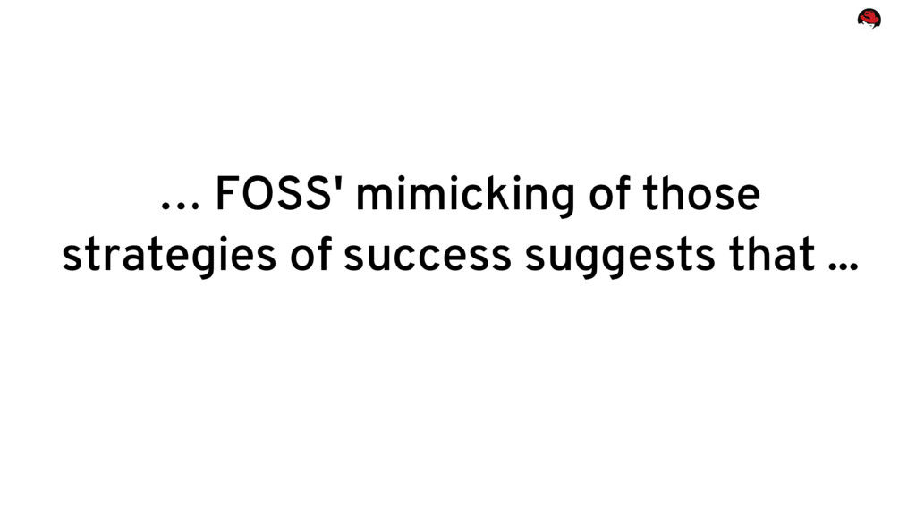 … FOSS' mimicking of those strategies of succes...