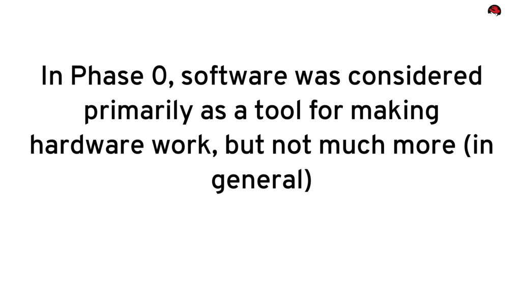 In Phase 0, software was considered primarily a...