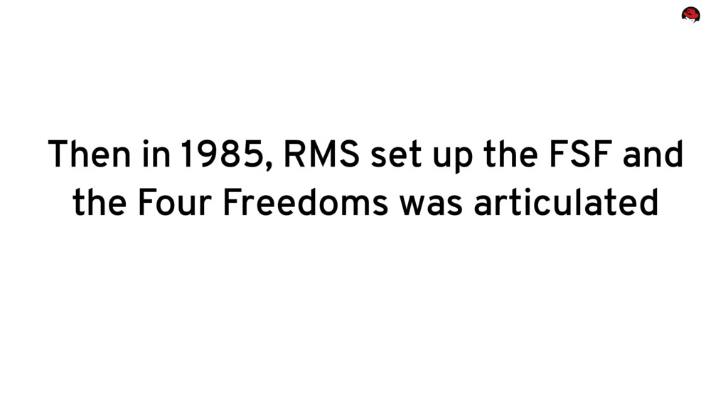 Then in 1985, RMS set up the FSF and the Four F...