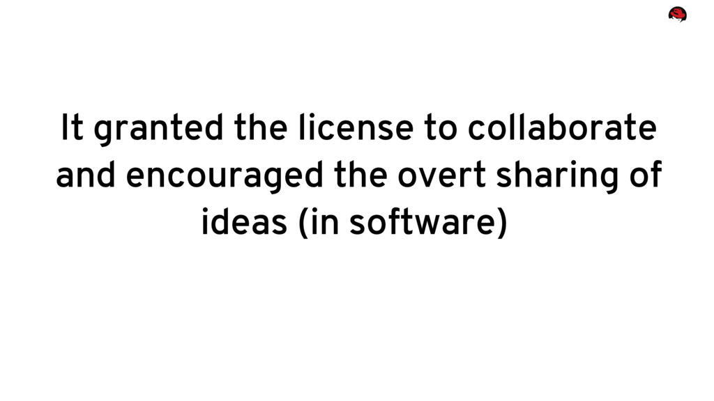 It granted the license to collaborate and encou...