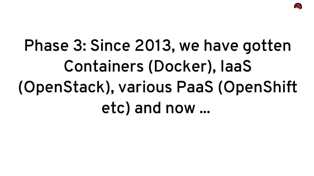 Phase 3: Since 2013, we have gotten Containers ...