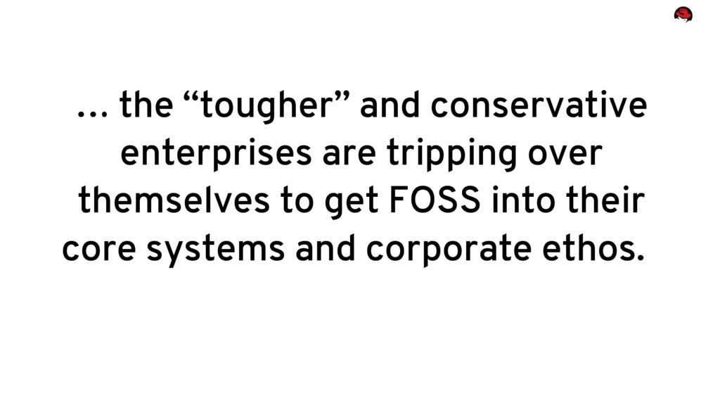 "… the ""tougher"" and conservative enterprises ar..."
