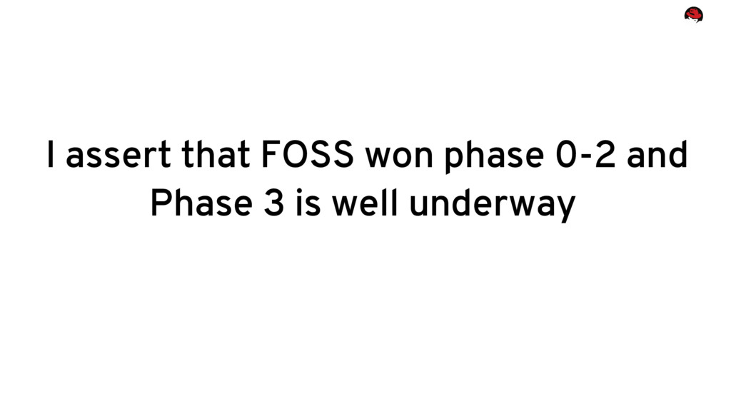 I assert that FOSS won phase 0-2 and Phase 3 is...