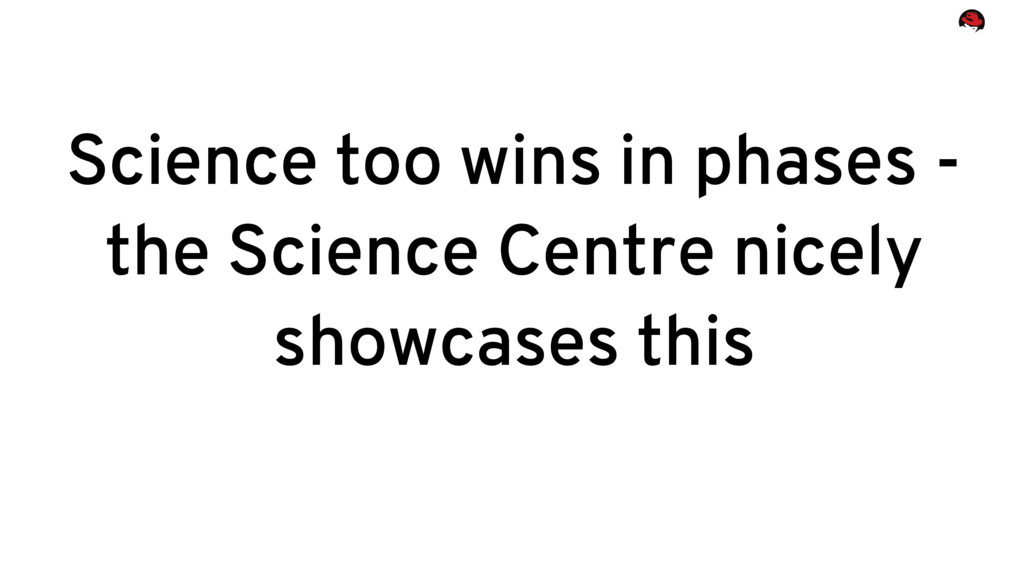 Science too wins in phases - the Science Centre...