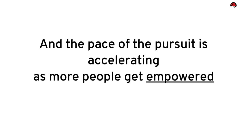 And the pace of the pursuit is accelerating as ...
