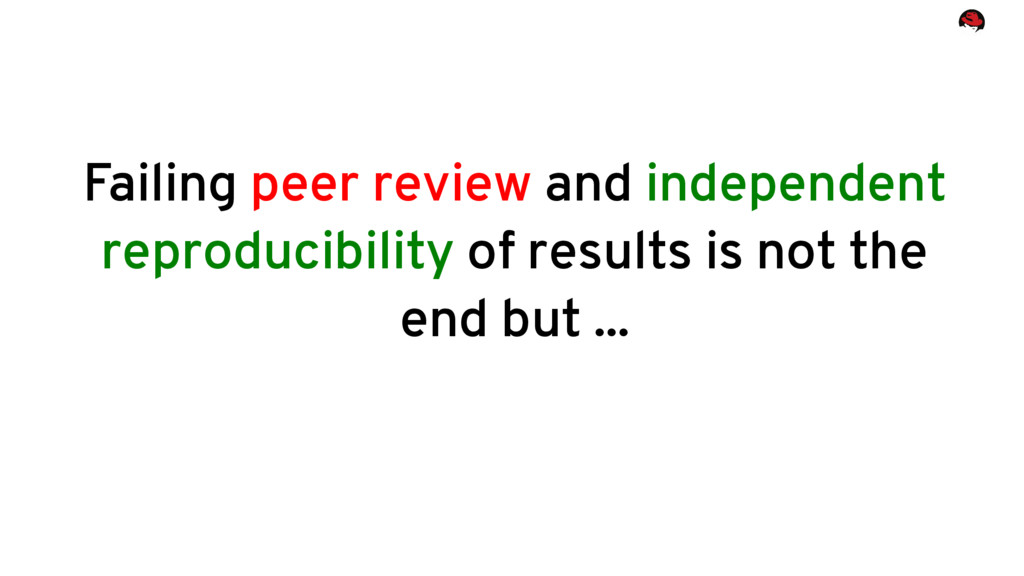 Failing peer review and independent reproducibi...