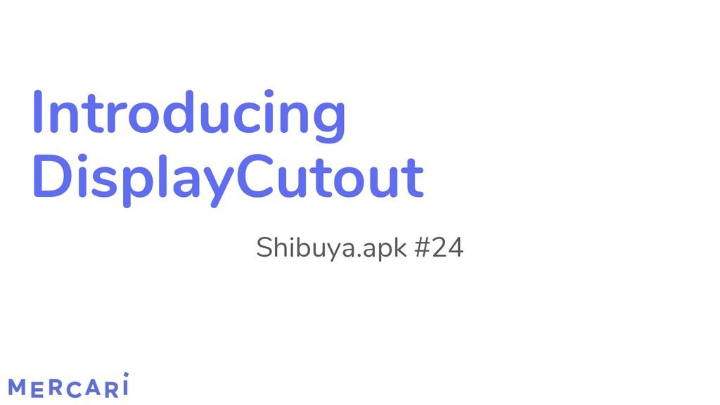 Introducing DisplayCutout Shibuya.apk #24