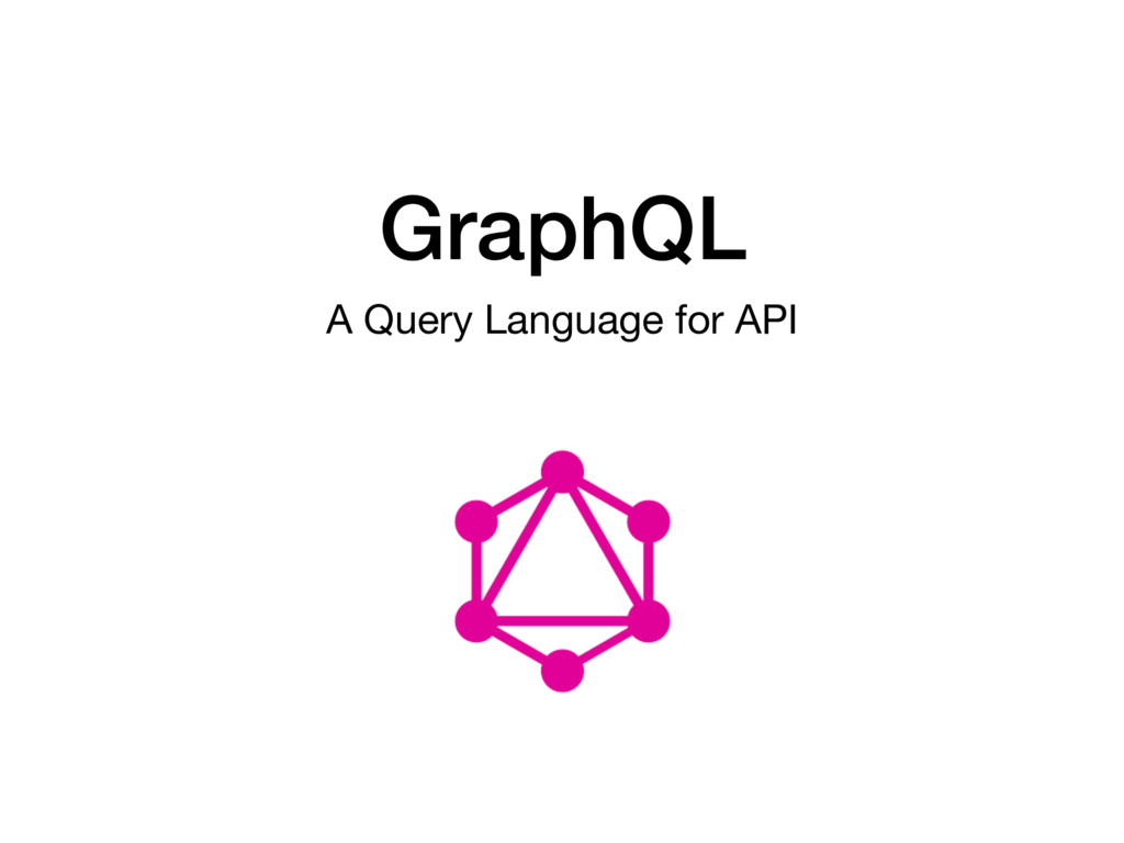GraphQL A Query Language for API