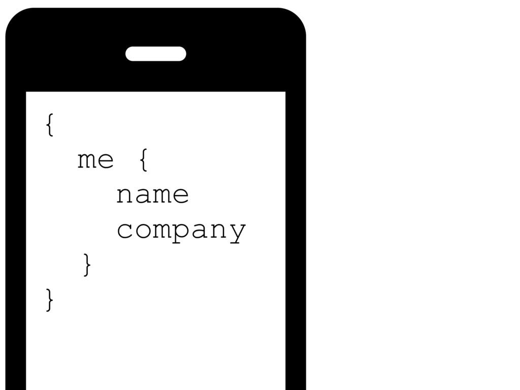 { me { name company } }
