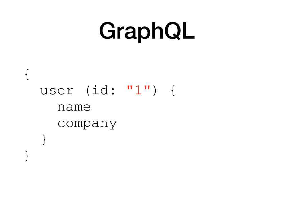 "GraphQL { user (id: ""1"") { name company } }"