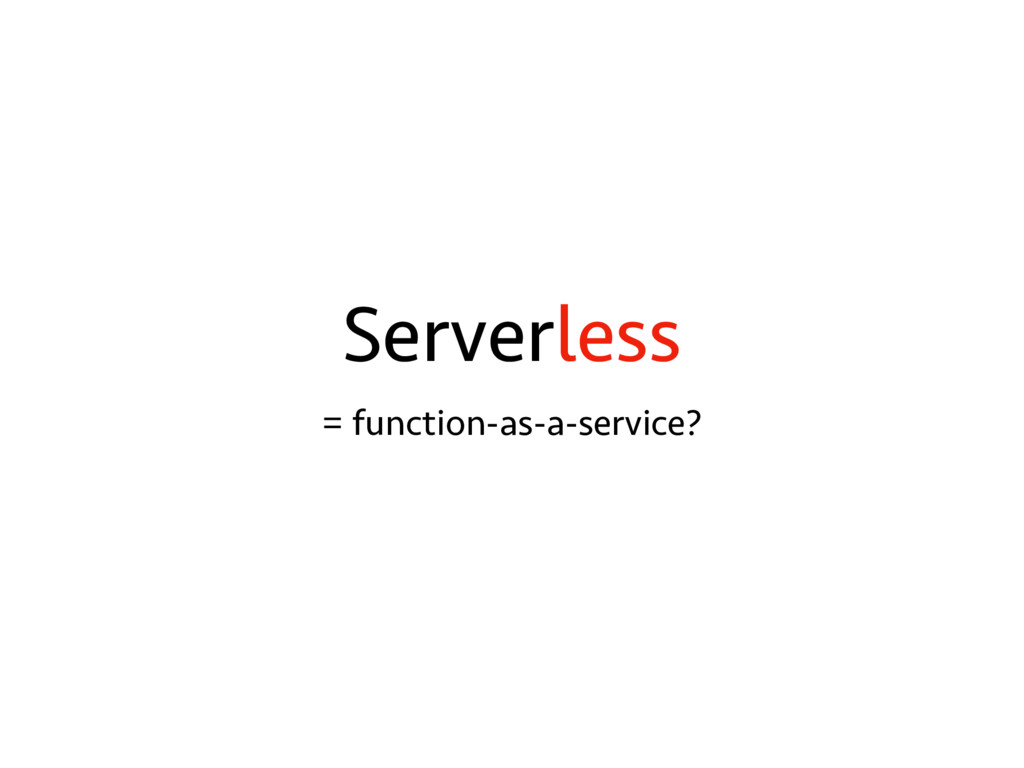 Serverless = function-as-a-service?
