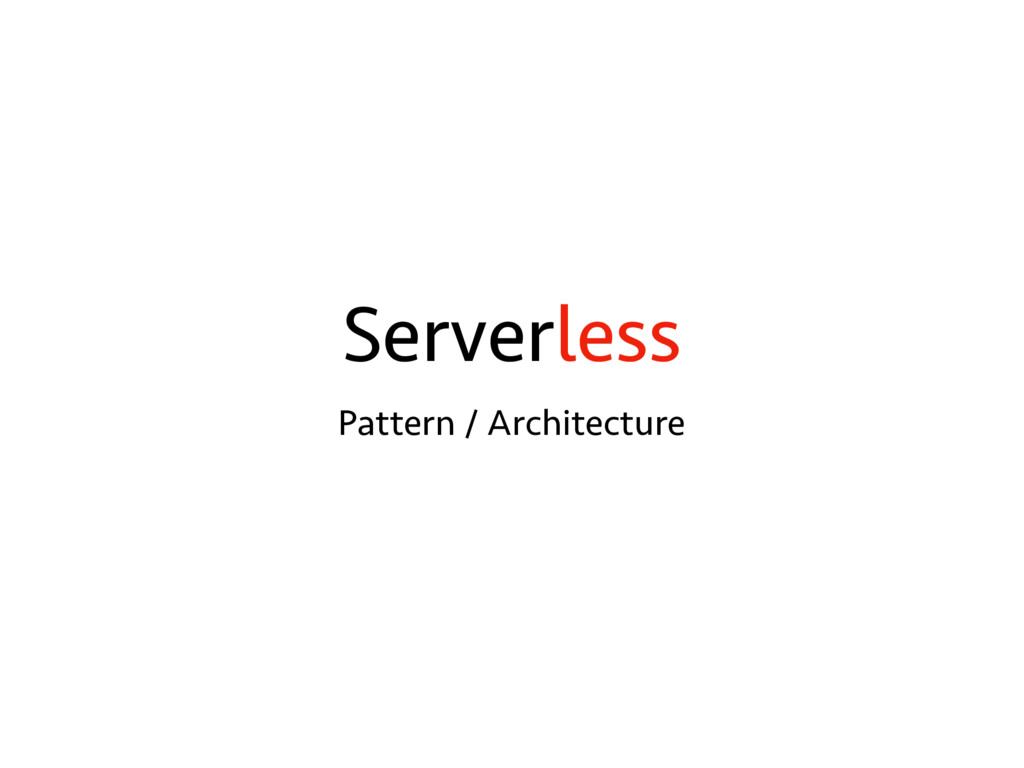 Serverless Pattern / Architecture