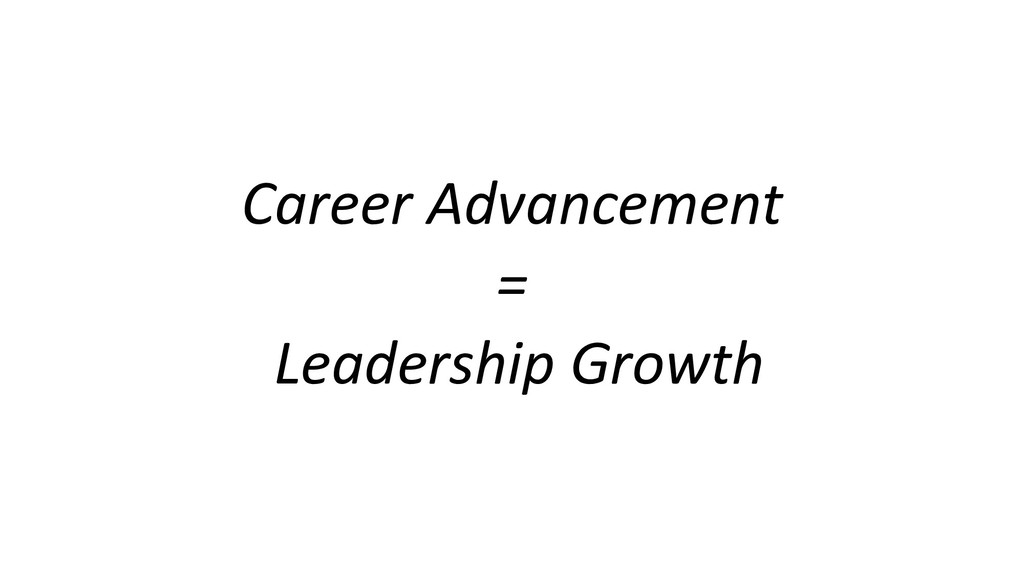 Career Advancement = Leadership Growth