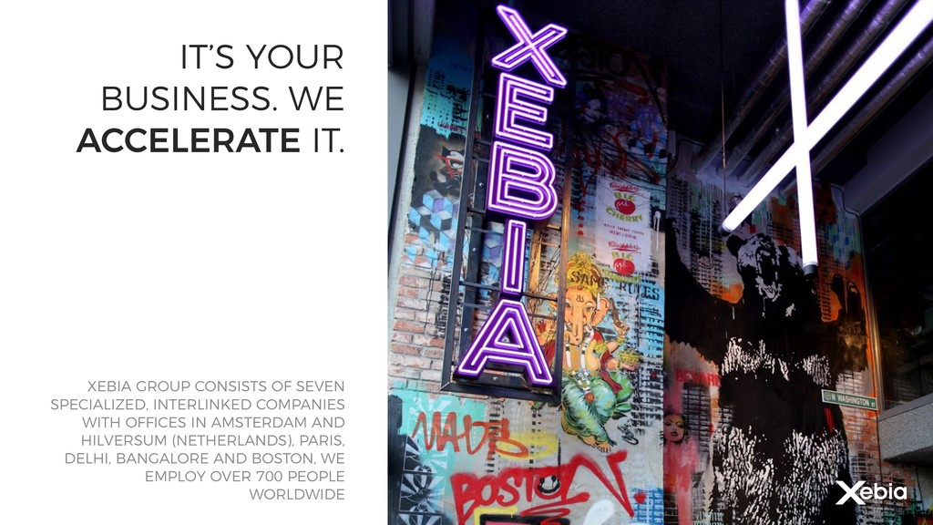 2 IT'S YOUR BUSINESS. WE ACCELERATE IT. XEBIA G...