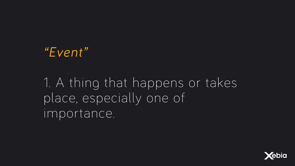 """""""Event"""" 1. A thing that happens or takes place..."""
