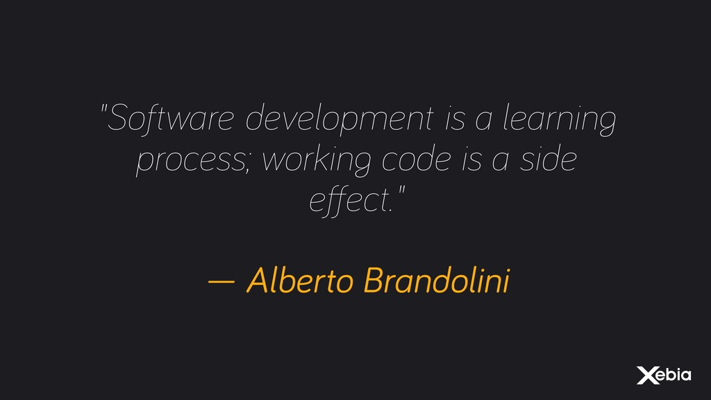 """""""Software development is a learning process; wo..."""