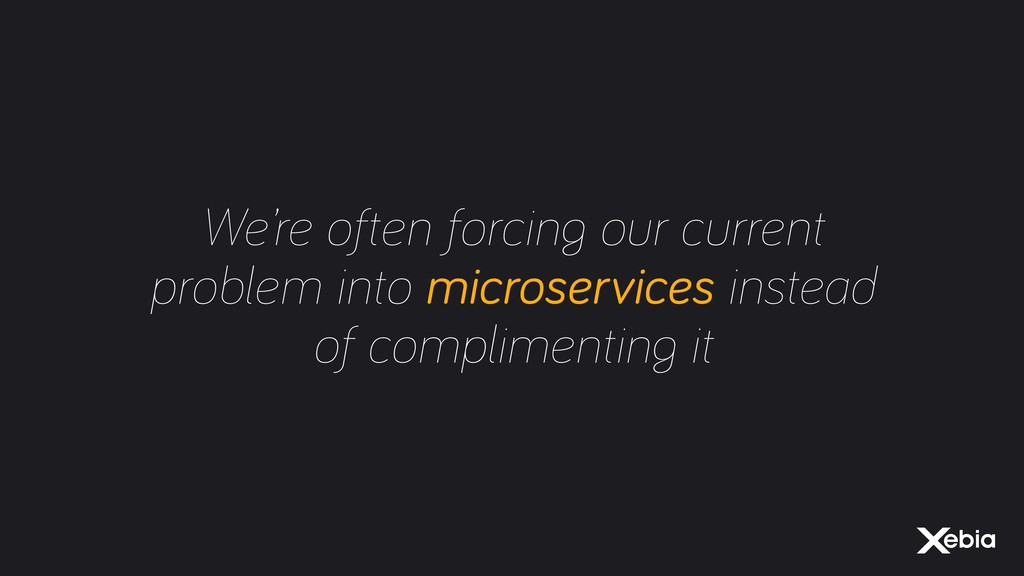 We're often forcing our current problem into mi...