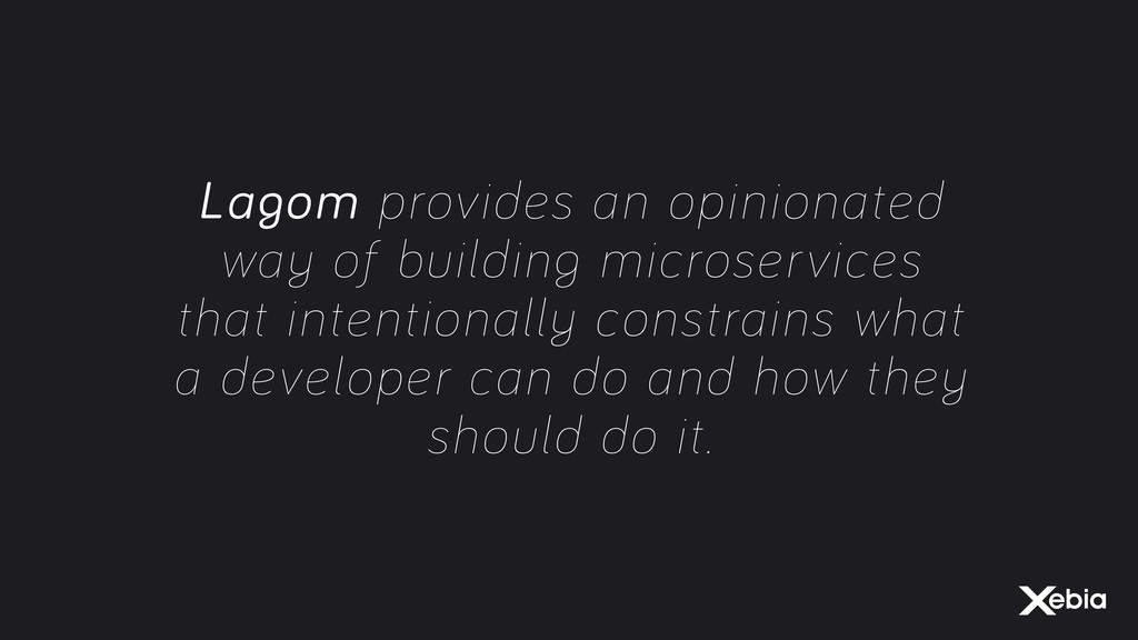 Lagom provides an opinionated way of building m...