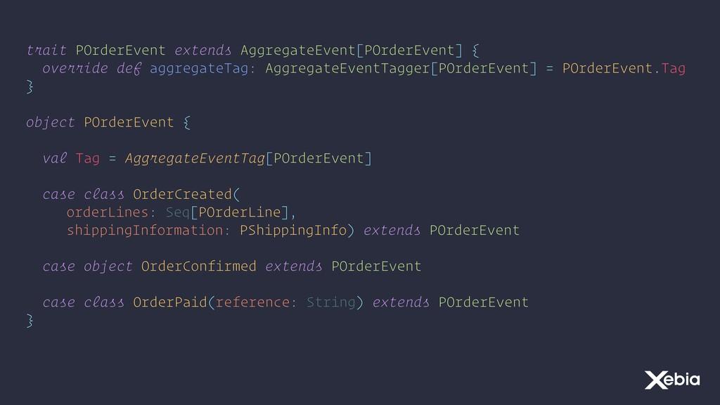 trait POrderEvent extends AggregateEvent[POrder...