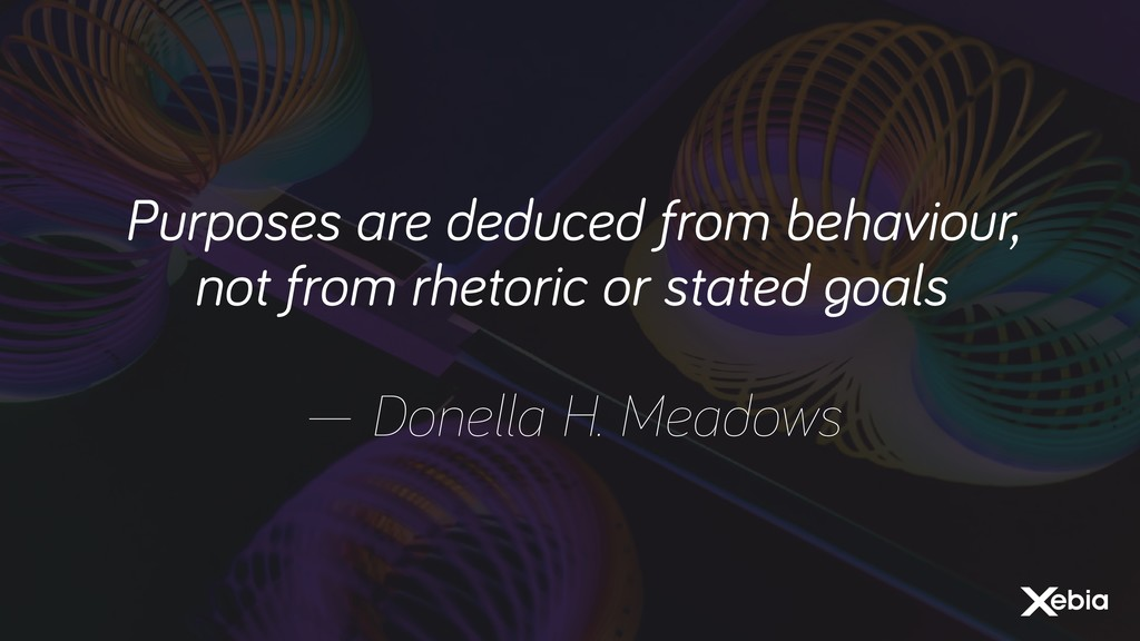 Purposes are deduced from behaviour, not from r...