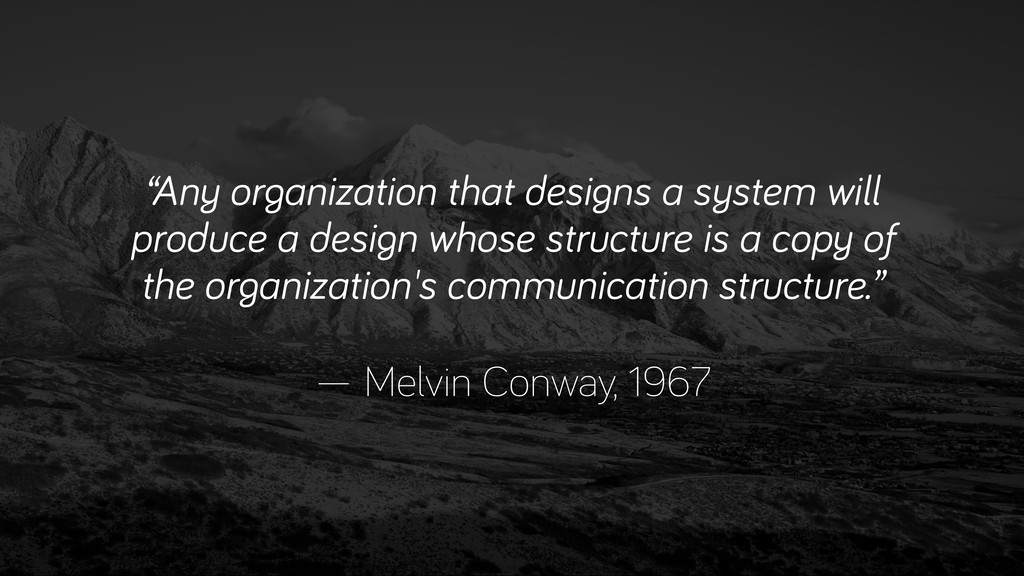 """""""Any organization that designs a system will pr..."""