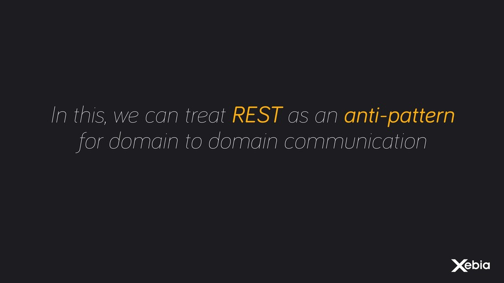 In this, we can treat REST as an anti-pattern f...