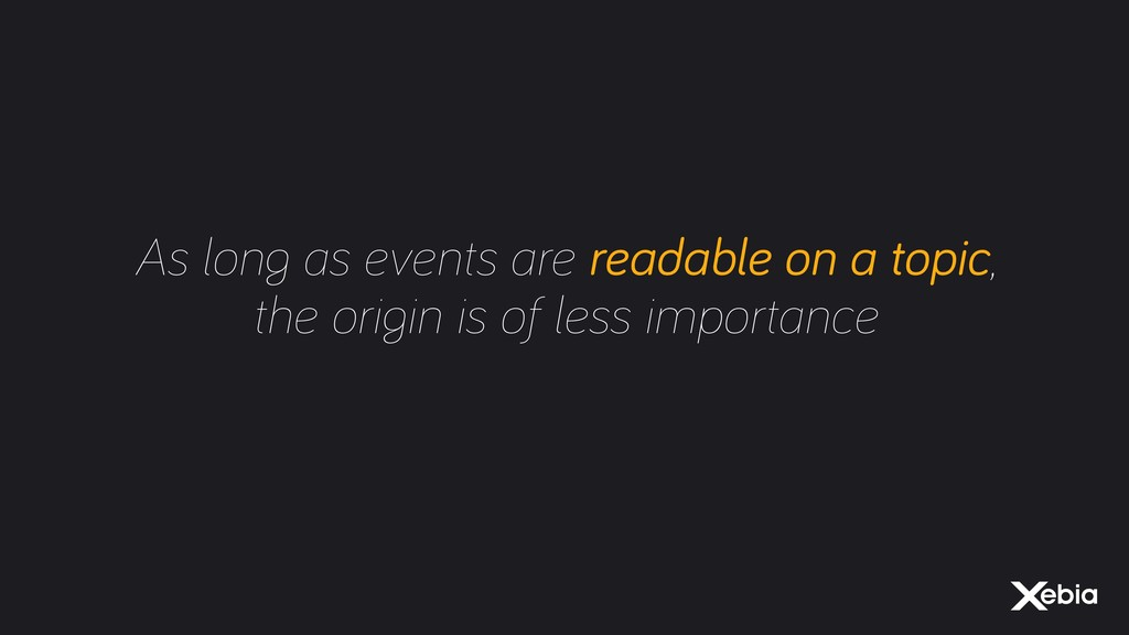 As long as events are readable on a topic, the ...