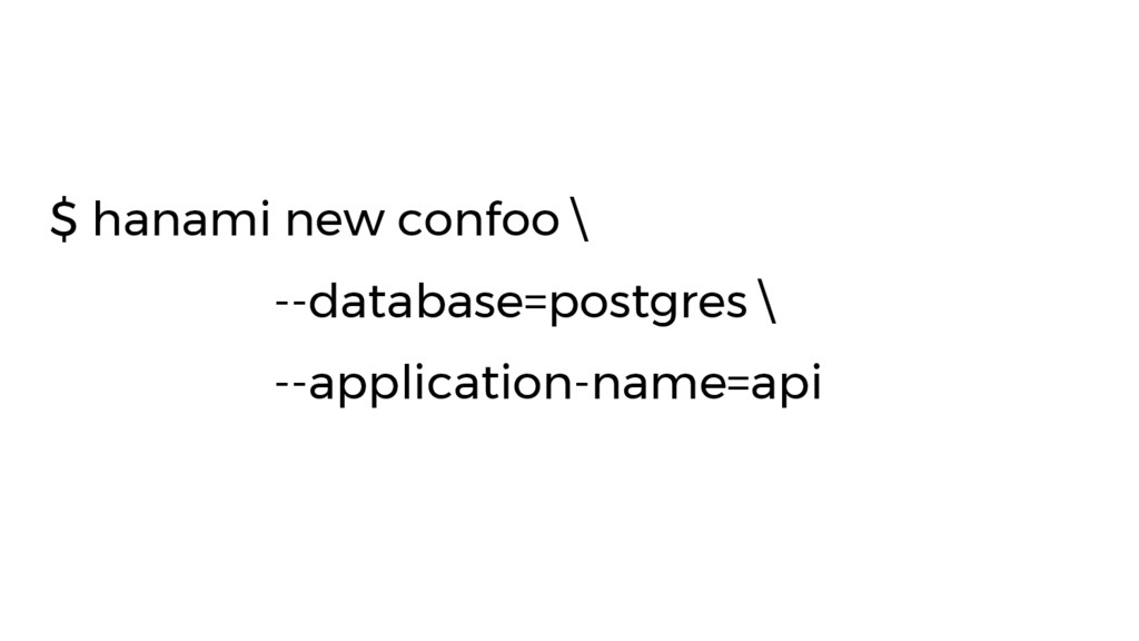 $ hanami new confoo \ --database=postgres \ --a...