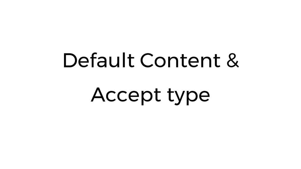 Default Content & Accept type