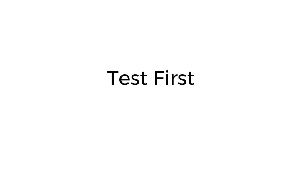 Test First