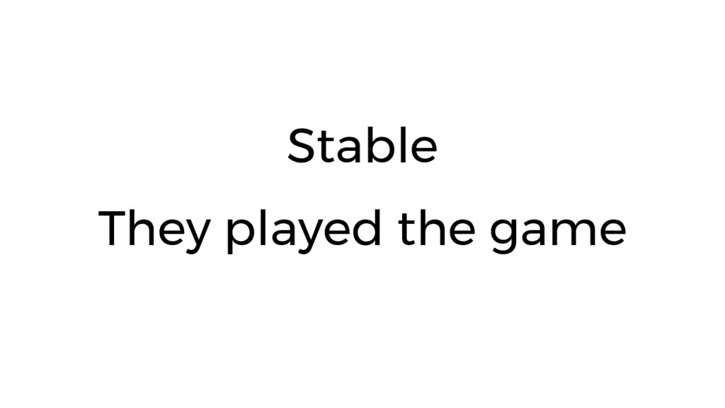 Stable They played the game