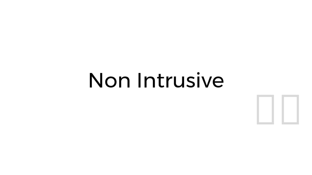 Non Intrusive