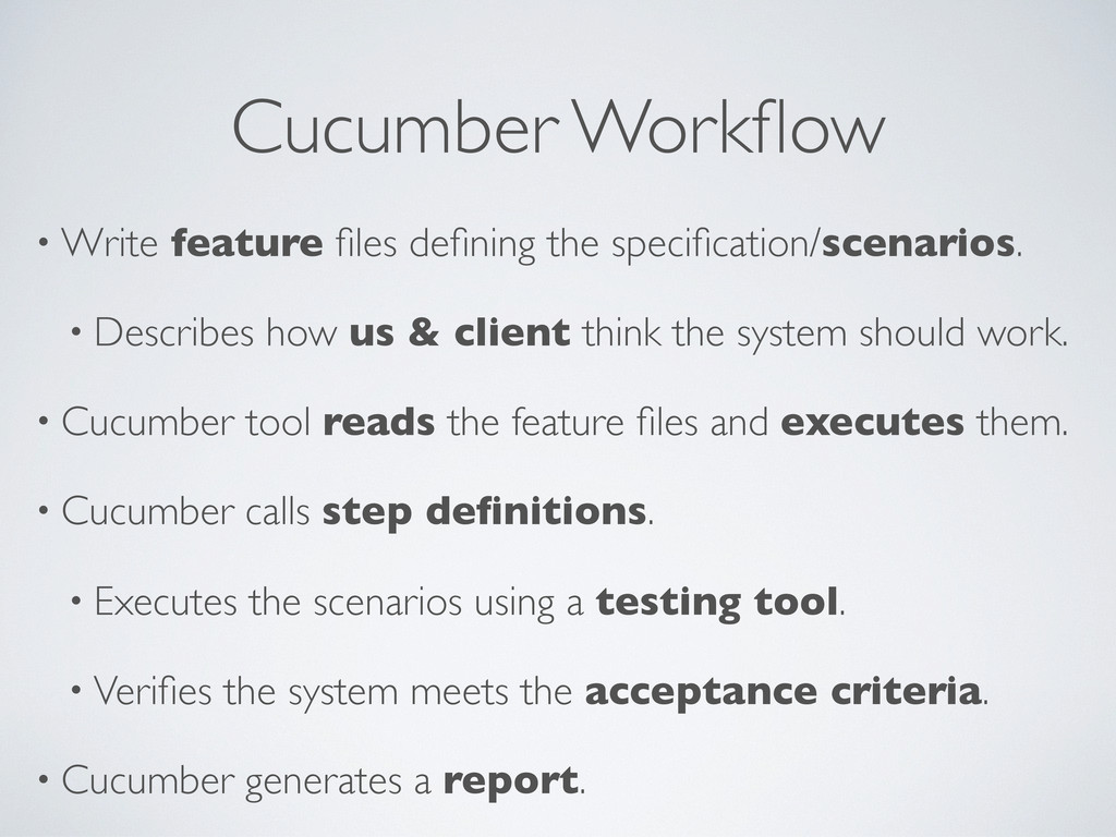 Cucumber Workflow • Write feature files defining t...