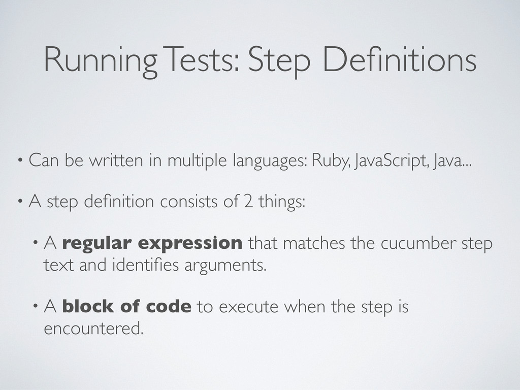 Running Tests: Step Definitions • Can be written...