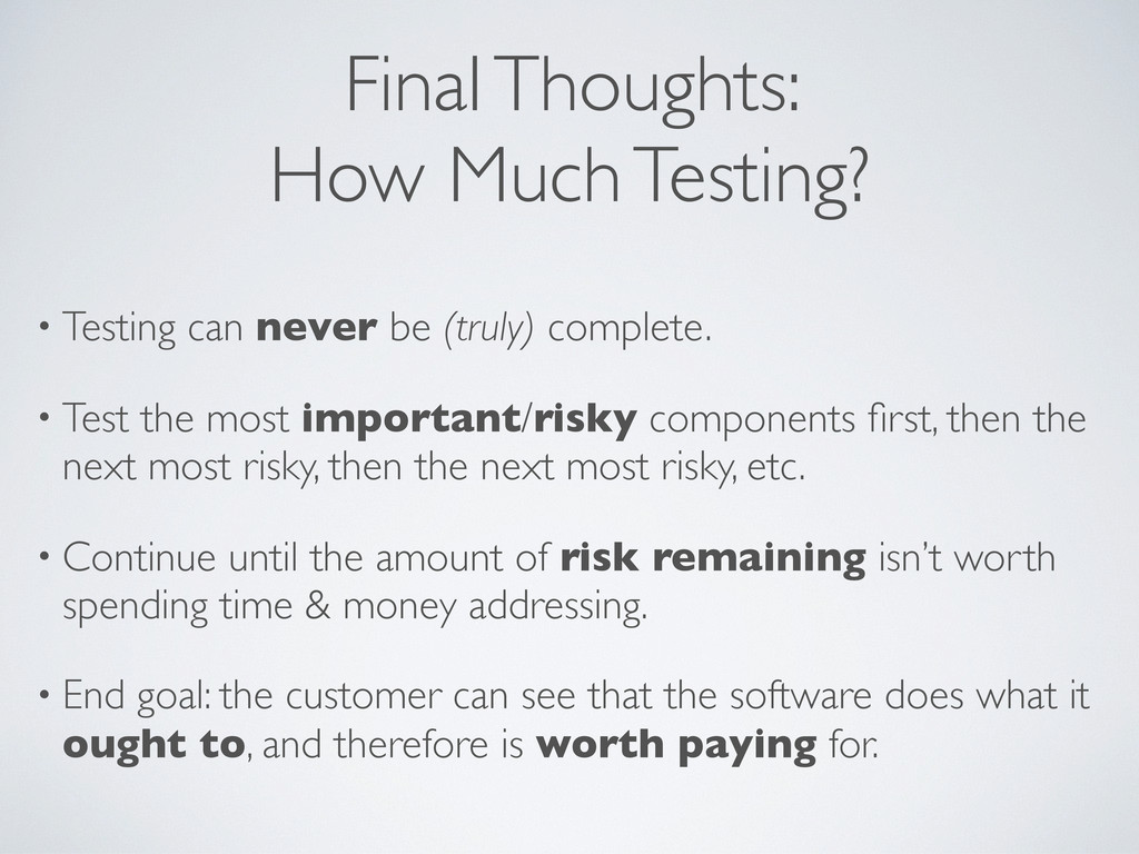Final Thoughts: How Much Testing? • Testing can...