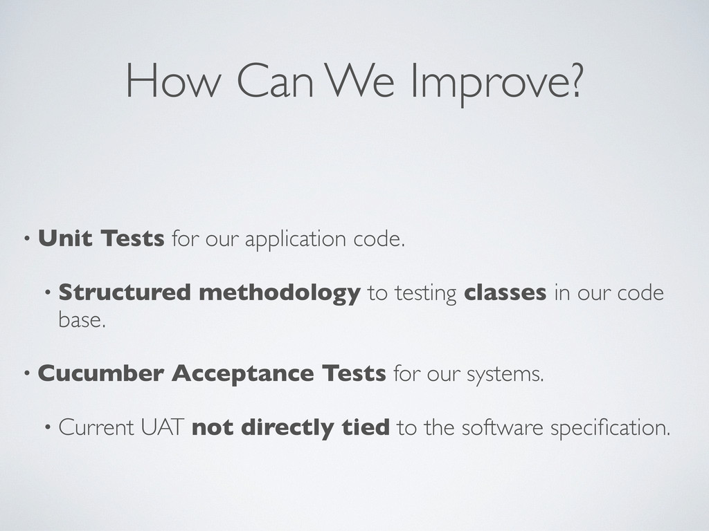How Can We Improve? • Unit Tests for our applic...